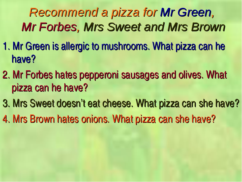 Recommend a pizza for Mr Green, Mr Forbes, Mrs Sweet and Mrs Brown 1. Mr Gree...