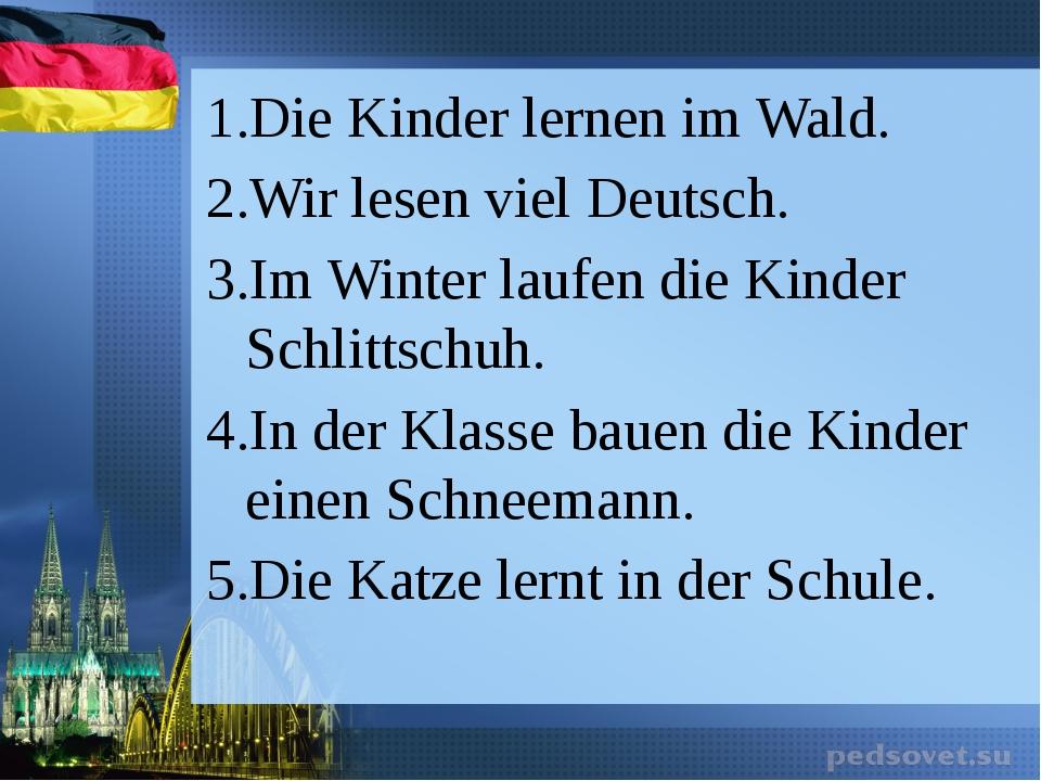 Die Kinder lernen im Wald. Wir lesen viel Deutsch. Im Winter laufen die Kinde...