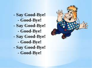 - Say Good-Bye! - Good-Bye! - Say Good-Bye! - Good-Bye! - Say Good-Bye! - Go