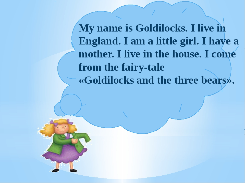 My name is Goldilocks. I live in England. I am a little girl. I have a mothe...