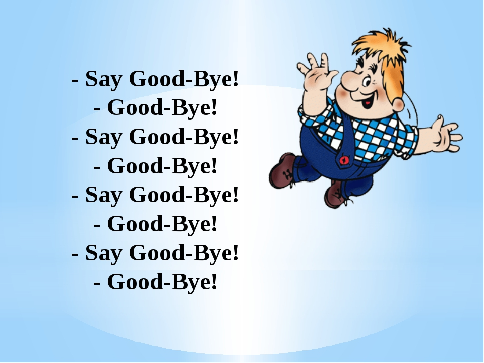 - Say Good-Bye! - Good-Bye! - Say Good-Bye! - Good-Bye! - Say Good-Bye! - Go...