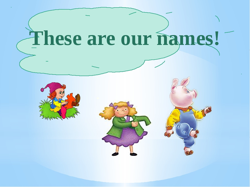 These are our names!
