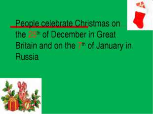 People celebrate Christmas on the 25th of December in Great Britain and on th
