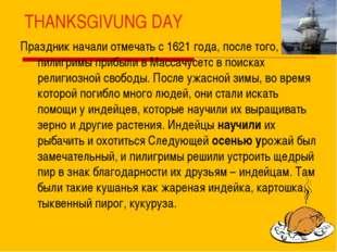 THANKSGIVUNG DAY Праздник начали отмечать с 1621 года, после того, как пилигр