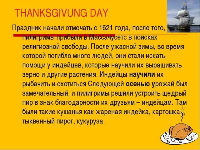 THANKSGIVUNG DAY Праздник начали отмечать с 1621 года, после того, как пилигр...