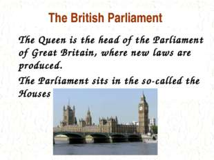 The British Parliament The Queen is the head of the Parliament of Great Brita