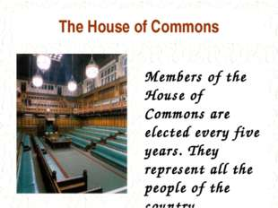 The House of Commons Members of the House of Commons are elected every five y