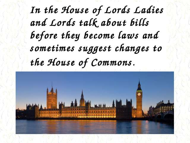 In the House of Lords Ladies and Lords talk about bills before they become la...