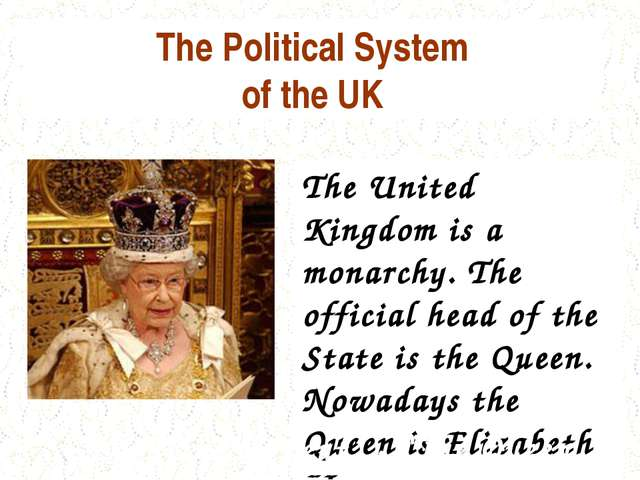 The Political System of the UK The United Kingdom is a monarchy. The official...