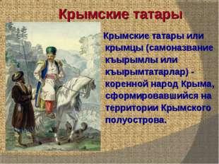 Крымские татары Крымские татары или крымцы (самоназвание къырымлы или къырым