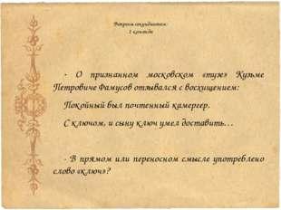 Вопросы секундантам: 1 команда - О признанном московском «тузе» Кузьме Петров