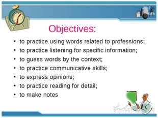 Objectives: to practice using words related to professions; to practice list