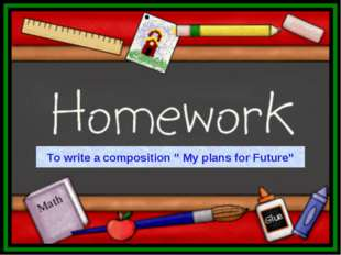 """To write a composition """" My plans for Future"""""""