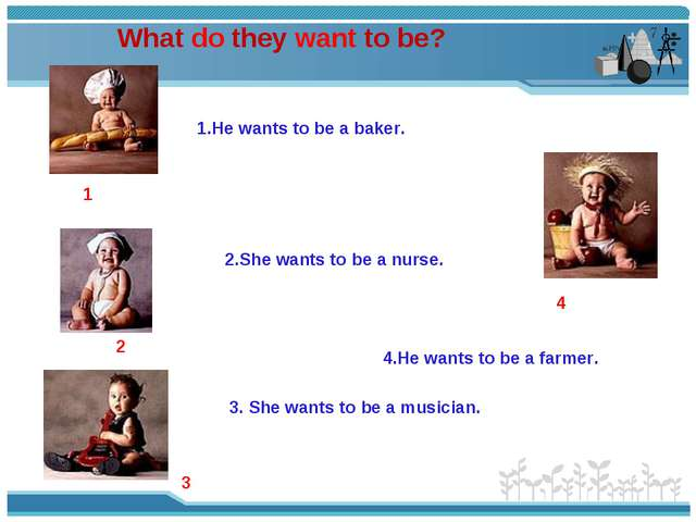 What do they want to be? 4 3 2 1 1.He wants to be a baker. 2.She wants to be...