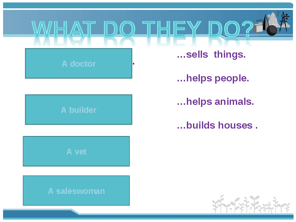 A vet helps animals. A vet …sells things. …helps people. …helps animals. …bui...