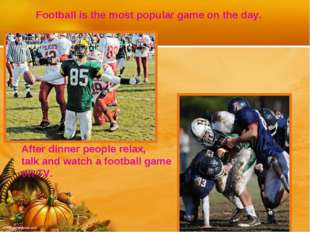 Football is the most popular game on the day. After dinner people relax, talk