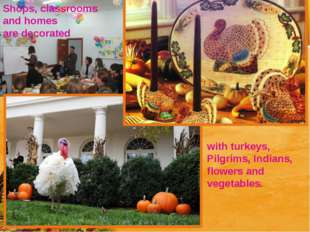 Shops, classrooms and homes are decorated with turkeys, Pilgrims, Indians, fl
