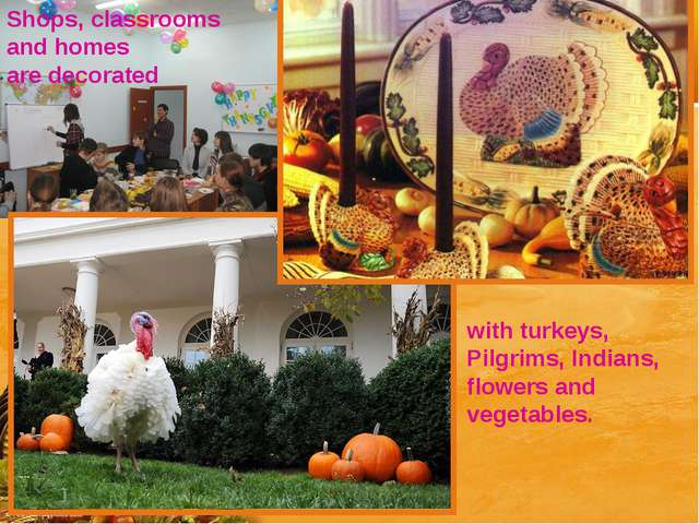 Shops, classrooms and homes are decorated with turkeys, Pilgrims, Indians, fl...