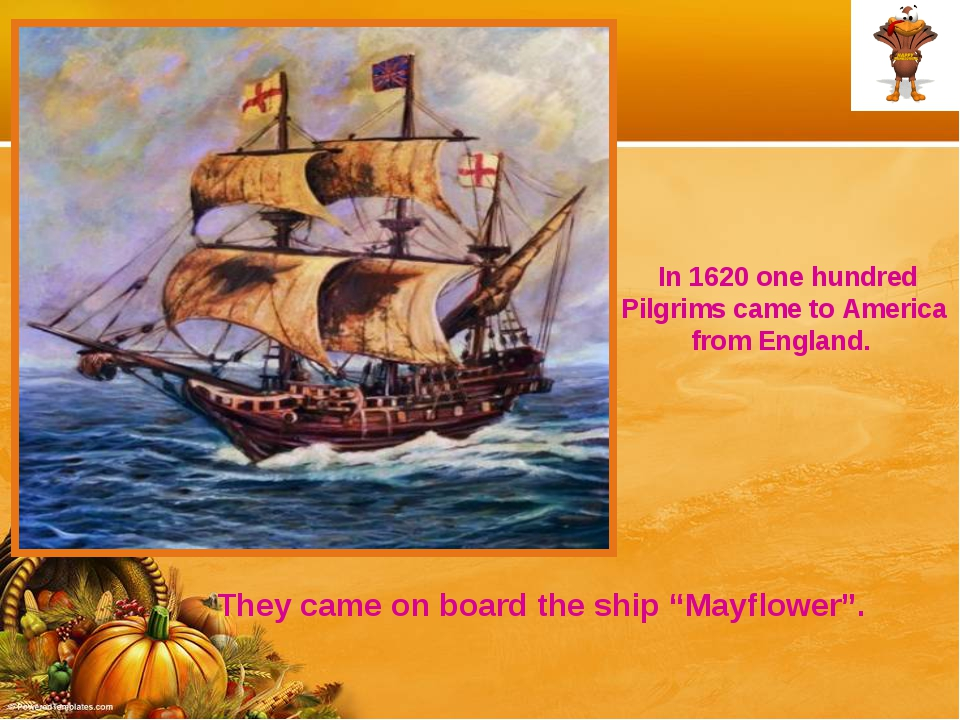 In 1620 one hundred Pilgrims came to America from England. They came on boar...