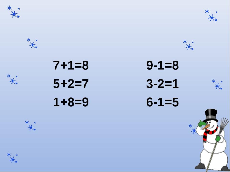 7+1=8 9-1=8 5+2=7 3-2=1 1+8=9 6-1=5