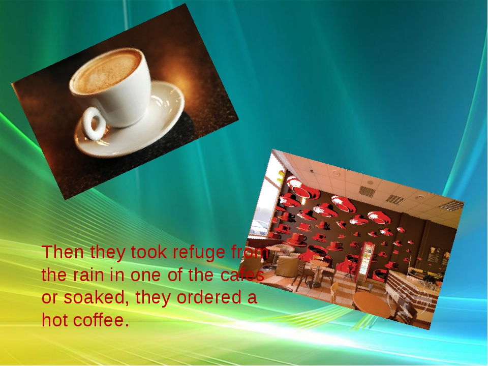 Then they took refuge from the rain in one of the cafes or soaked, they order...