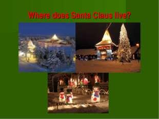Where does Santa Claus live?