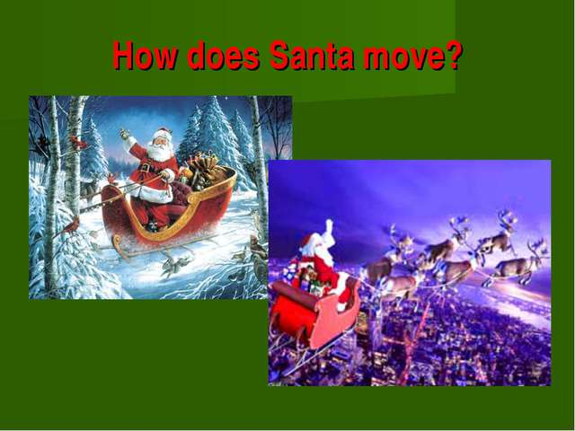 How does Santa move?