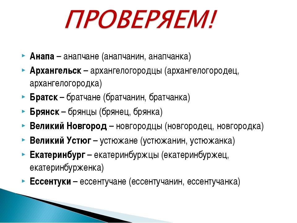 Анапа – анапчане (анапчанин, анапчанка) Архангельск – архангелогородцы (архан...