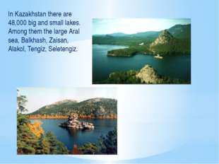 In Kazakhstan there are 48,000 big and small lakes. Among them the large Aral