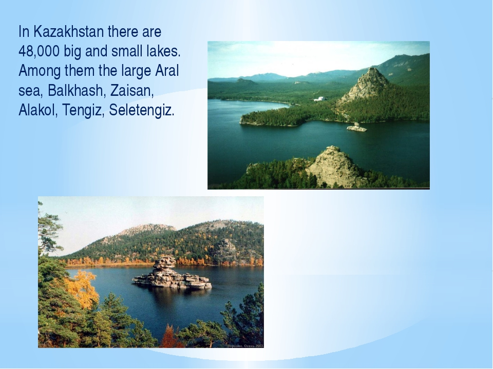 In Kazakhstan there are 48,000 big and small lakes. Among them the large Aral...