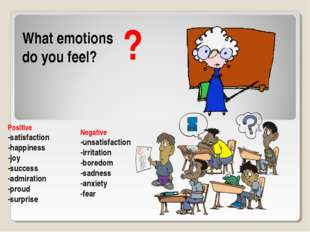 ? What emotions do you feel? Positive -satisfaction -happiness -joy -success