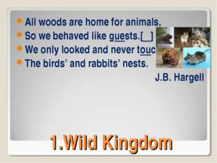 1.Wild Kingdom All woods are home for animals, So we behaved like guests.[ẹ]