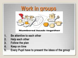 Work in groups Be attentive to each other Help each other Follow the plan Kee