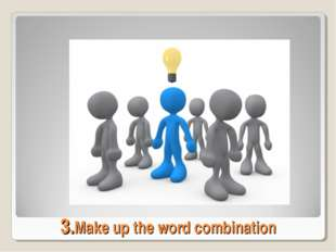 3.Make up the word combination