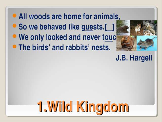 1.Wild Kingdom All woods are home for animals, So we behaved like guests.[ẹ]...