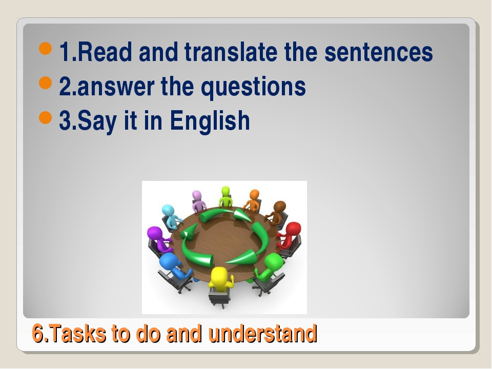 6.Tasks to do and understand 1.Read and translate the sentences 2.answer the...