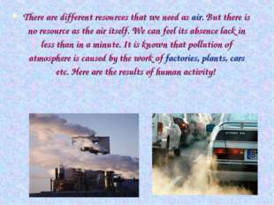 There are different resources that we need as air. But there is no resource a