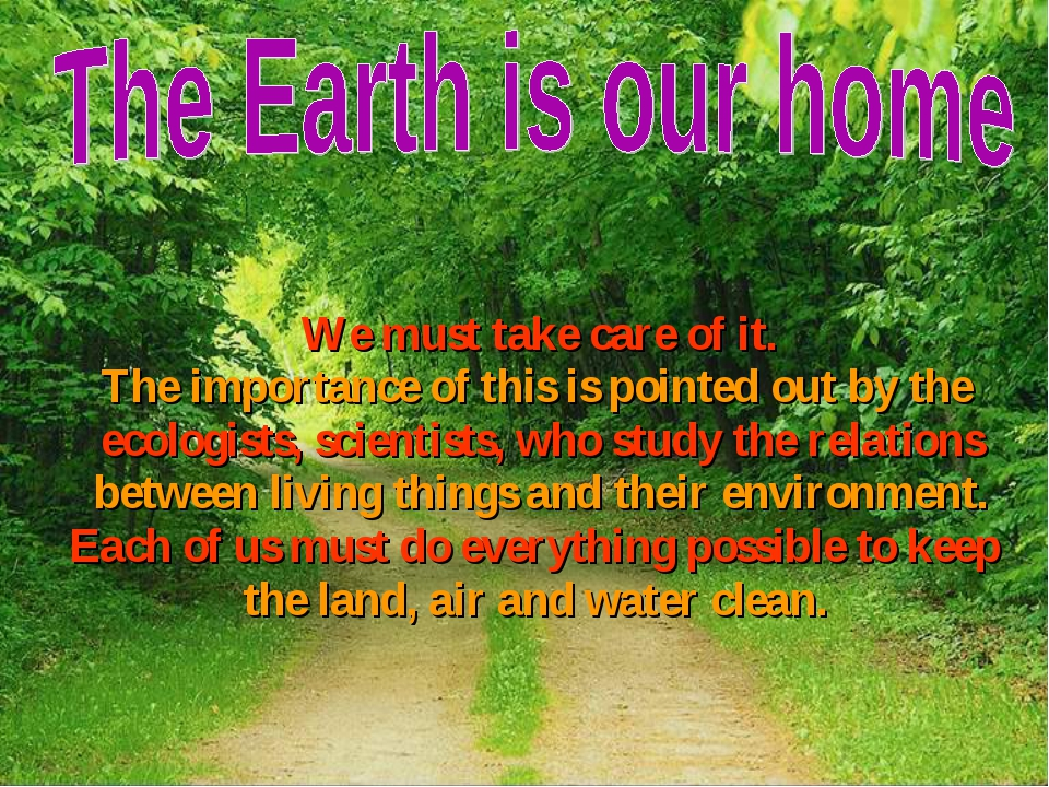 We must take care of it. The importance of this is pointed out by the ecolog...
