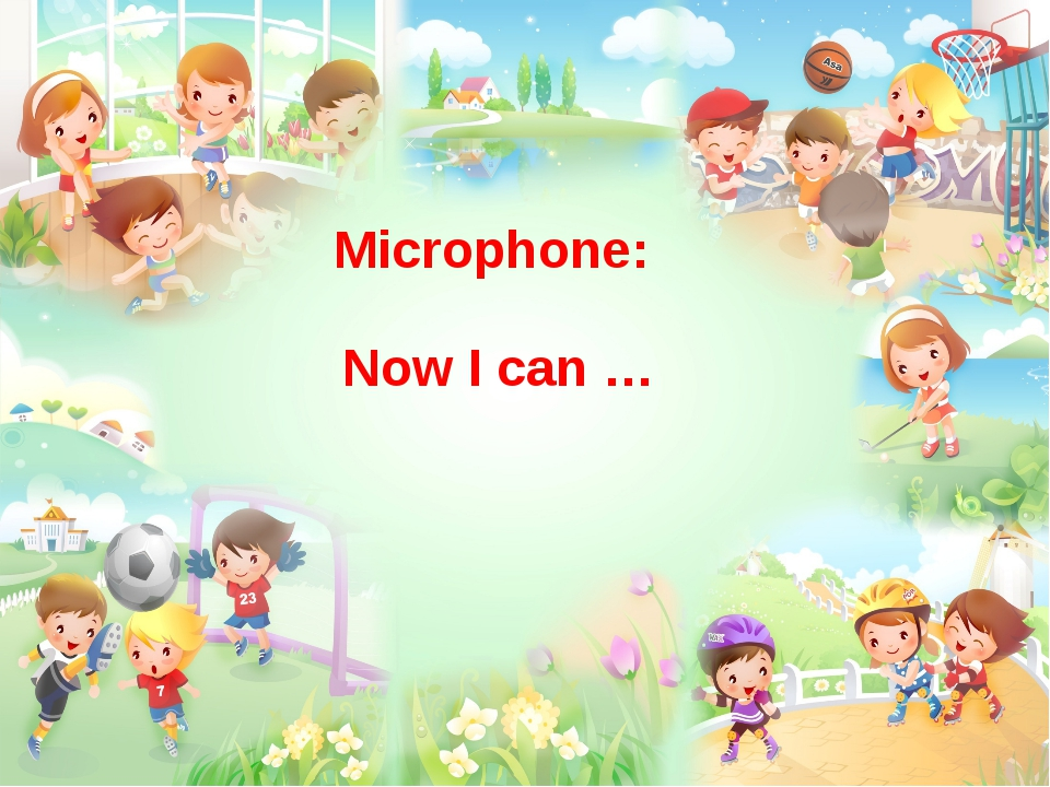 Microphone: Now I can …