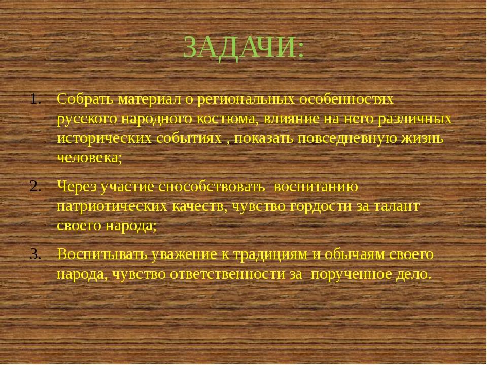 ЗАДАЧИ: Собрать материал о региональных особенностях русского народного костю...