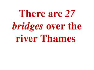 There are 27 bridges over the river Thames