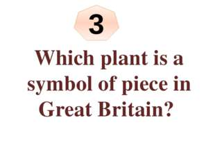Which plant is a symbol of piece in Great Britain? 3