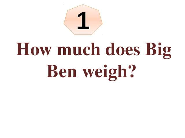 How much does Big Ben weigh? 1