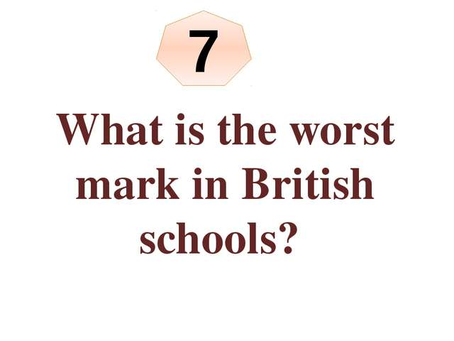 What is the worst mark in British schools? 7