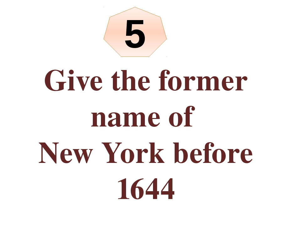 Give the former name of New York before 1644 5