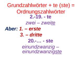Grundzahlwörter + te (ste) = Ordnungszahlwörter 2.-19. - te zwei – zweite Abe