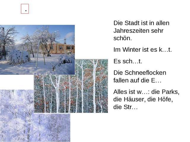 Die Stadt ist in allen Jahreszeiten sehr schön. Im Winter ist es k…t. Es sch...