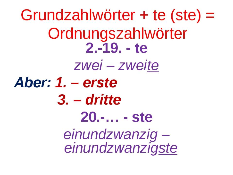 Grundzahlwörter + te (ste) = Ordnungszahlwörter 2.-19. - te zwei – zweite Abe...