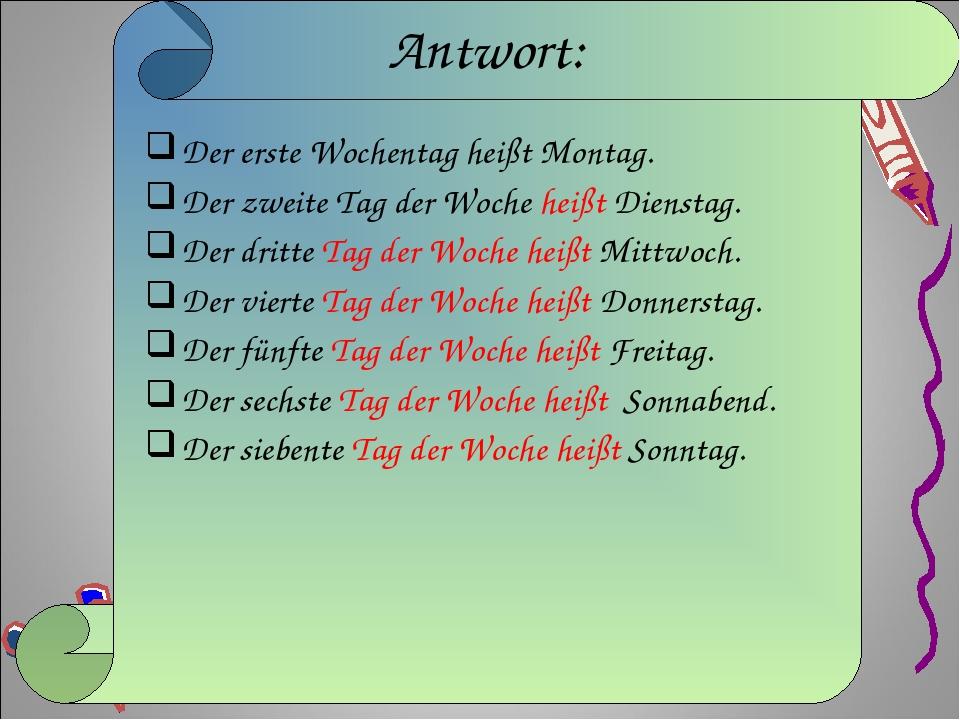 Antwort: Der erste Wochentag heißt Montag. Der zweite Tag der Woche heißt Die...