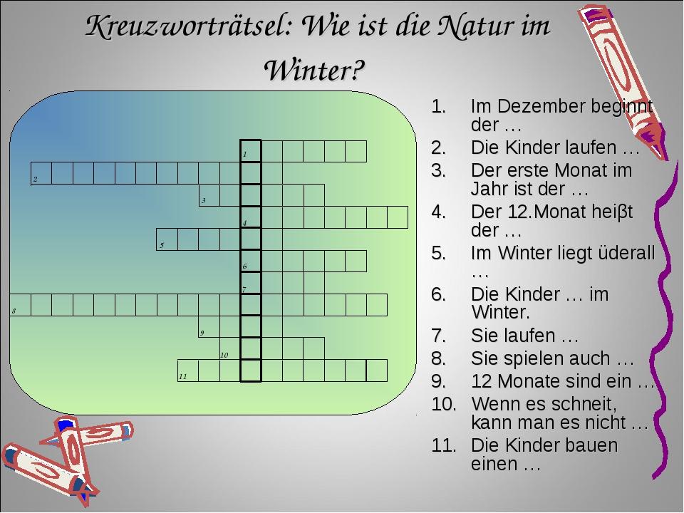 Kreuzworträtsel: Wie ist die Natur im Winter? Im Dezember beginnt der … Die K...